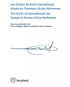 Les limites du droit international - Essais en l'honneur de Joe Verhoeven / The limits of international law - Essays in honour of Joe Verhoeven