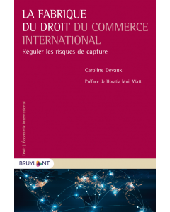La fabrique du droit du commerce international