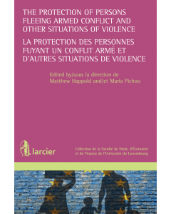 The Protection of Persons Fleeing armed Conflict and other Situations of armed Violence / La Protection de personnes fuyant un conflit armé et d'autres situations de violence