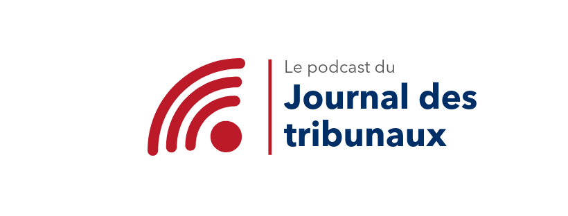 Le Podcast du Journal des Tribunaux